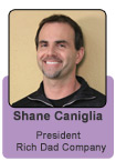 Shane Caniglia - President - Rich Dad Co.